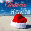 Various Artists Christmas in Hawaii - 20 Hawaiian Favorites for Holiday Paradise Like Silent Night, Twelve Days of Christmas, Deck the Halls, Ave Maria, White Christmas, Auld Lang Syne, And More