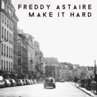 Freddy Astaire Make It Hard