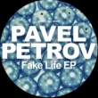 Pavel Petrov Fake Life EP