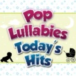 The Infant Development Pop Lullabies Today's Hits