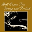 Bill Evans Trio Young and Foolish.
