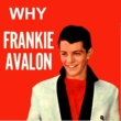 Frankie Avalon Why