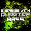 Various Artists Energise with Dubstep Bass