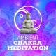 Chakra Meditation Specialists Ambient Chakra Meditation