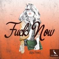 Alex Freez Fuck Now (Fond Remix)