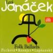 Dagmar Peckova,Ivan Kusnjer,Marian Lapsansky&Prague Philharmonic Choir Janacek: Folk Ballads