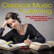 Various Artists Classical Music for Learning: Great Masterpieces to Improve Studying and Mental Focus