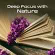 Deep Focus Deep Focus with Nature ‐ Sounds for Study, Power of Mind, Perfect Memory, Easier Learning, Better Concentration