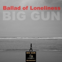 Big Gun Ballad Of Loneliness