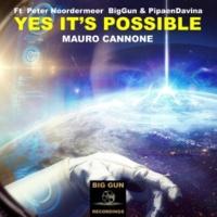 Mauro Cannone Yes It's Possible (Ft  Peter Noordermeer  BigGun & PipaenDavina)