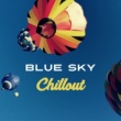 Ibiza Chill Out Blue Sky Chillout ‐ Smooth Chilout Vibrations, Sexy Chill, Chil Out Lounge, Ibiza Dreams