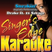 Singer's Edge Karaoke Sneakin' (Originally Performed by Drake & 21 Savage) [Karaoke]