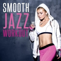 Smooth Jazz Sexy Songs&Smooth Jazz Workout Music Smooth Jazz Workout