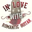 Various Artists In Love with Romantic Guitar