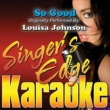 Singer's Edge Karaoke So Good (Originally Performed by Louisa Johnson) [Karaoke Version]