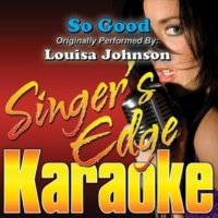 Singer's Edge Karaoke So Good (Originally Performed by Louisa Johnson) [Instrumental]