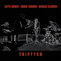 Lotte Anker,Craig Taborn&Gerald Cleaver Triptych