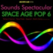 Various Artists Sounds Spectacular: Space Age Pop Volume 6