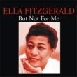 Ella Fitzgerald But Not for Me