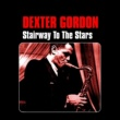 Dexter Gordon Stairway to the Stars