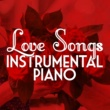 Instrumental Love Songs,Love Songs Piano Songs&Piano Love Songs Love Songs: Instrumental Piano