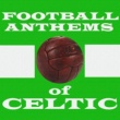 Various Artists Football Anthems of Celtic
