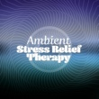 Meditation & Stress Relief Therapy Ambient: Stress Relief Therapy
