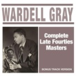 Wardell Gray Complete Late Fourties Masters (Bonus Track Version)