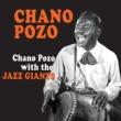 Chano Pozo Chano Pozo with the Jazz Giants