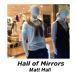 Matt Hall Hall of Mirrors