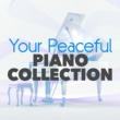 Classic Piano,Classical Piano&Musica Romántica del Piano Your Peaceful Piano Collection