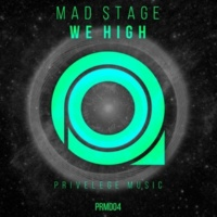 Mad Stage Mad Stage - We High