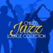 Chill Lounge Players Chilled Jazz Lounge Collection