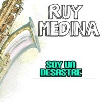 Ruy Medina Soy un Desastre