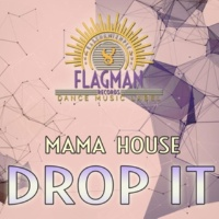 Mama House Drop It