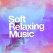 Relaxing Music,Relax&Relax & Relax Soft Relaxing Music