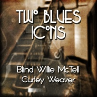 Blind Willie Mctell&Curley Weaver You Can't Get Stuff No More