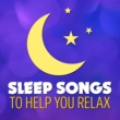 All Night Sleep Songs to Help You Relax Sleep Songs to Help You Relax