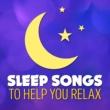 All Night Sleep Songs to Help You Relax Sleep Songs to Help You Relax