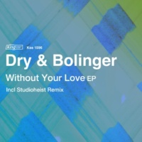 Dry & Bolinger Without Your Love