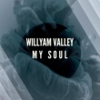 Willyam Valley My Soul