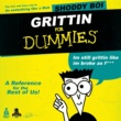 Shoddy Boi Grittin for Dummies