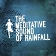Various Artists The Meditative Sound of Rainfall