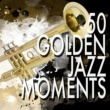 Various Artists 50 Golden Jazz Moments