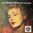 Jane Morgan What Now My Love