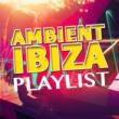 Ambiente,Chill Out Del Mar&Ibiza Del Mar Ambient Ibiza Playlist