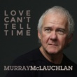Murray McLauchlan Love Can't Tell Time