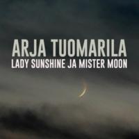 Arja Tuomarila Lady Sunshine Ja Mister Moon