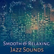 Soft Jazz Music Smooth & Relaxing Jazz Sounds ‐ Easy Listening, Jazz Relaxation, Evening Moods, Rest with Jazz, Piano Music