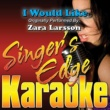 Singer's Edge Karaoke I Would Like (Originally Performed by Zara Larsson) [Karaoke Version]